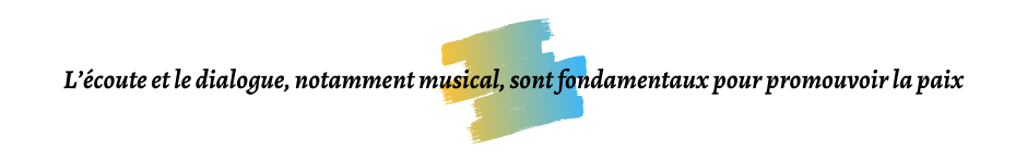 L'écoute et le dialogue, notamment musical, sont fondamentaux pour promouvoir la paix
